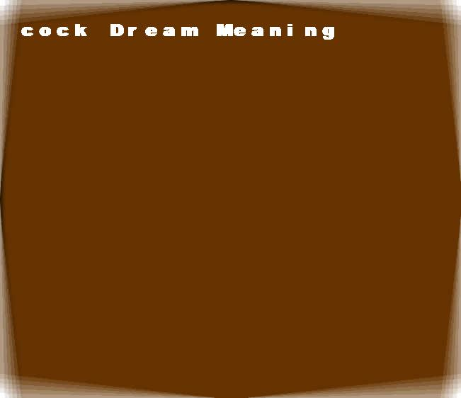 dream meanings cock
