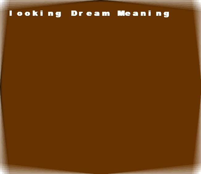 dream meanings looking