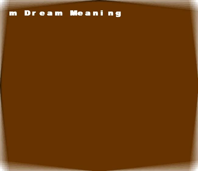 dream meanings m