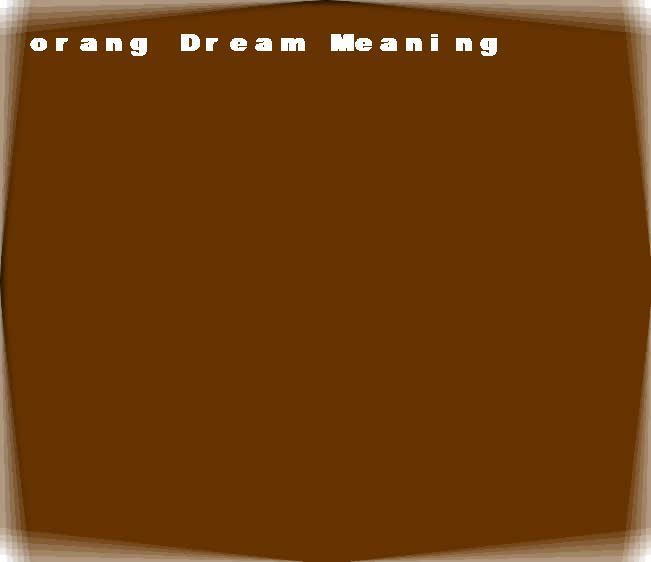 dream meanings orang
