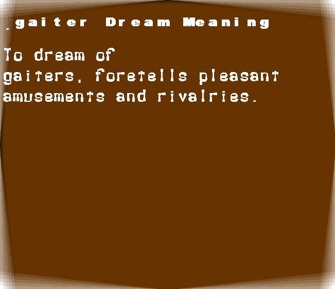 dream meanings gaiter