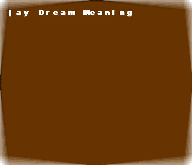 dream meanings jay