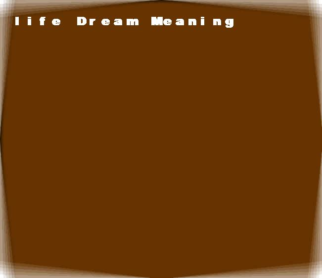 dream meanings life